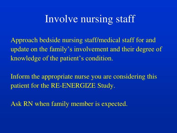 Involve nursing staff