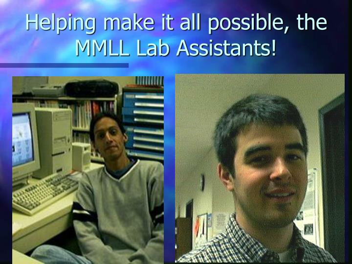 Helping make it all possible, the MMLL Lab Assistants!