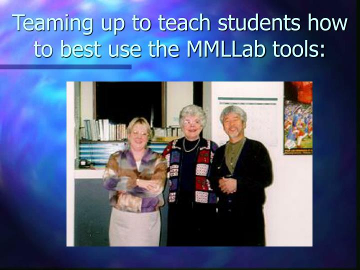 Teaming up to teach students how to best use the MMLLab tools: