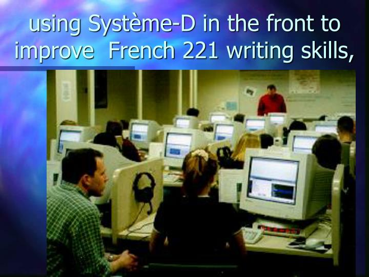 using Système-D in the front to improve  French 221 writing skills,