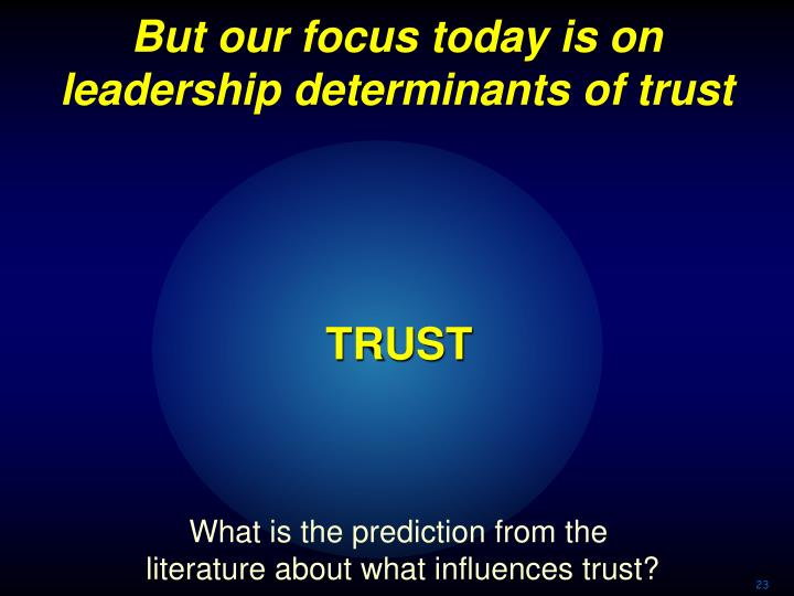 But our focus today is on leadership determinants of trust