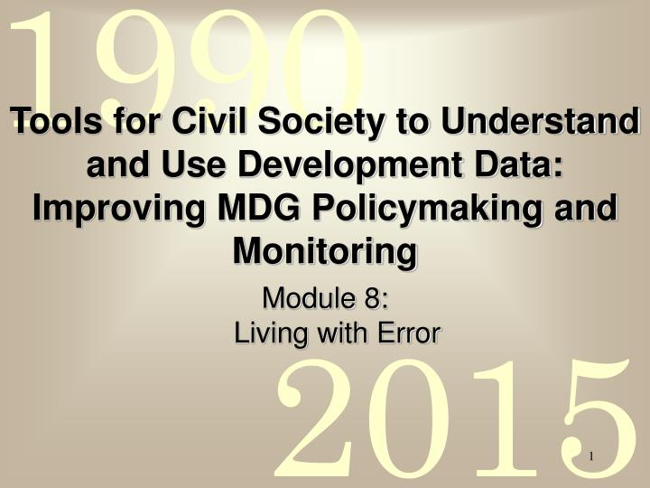 Tools for Civil Society to Understand and Use Development Data: Improving MDG Policymaking and Monit...