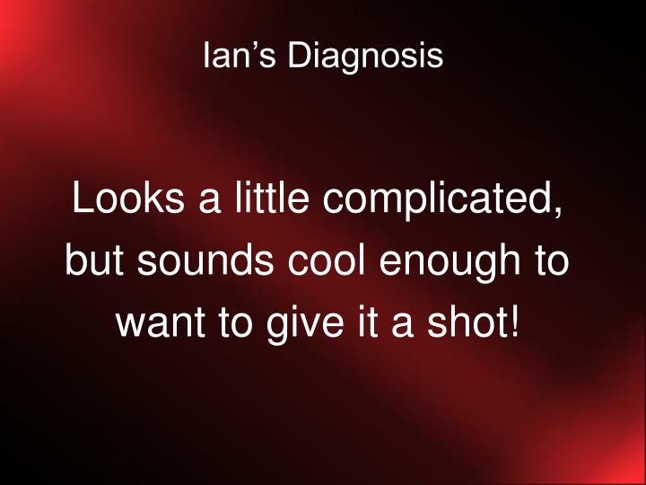 Ian's Diagnosis