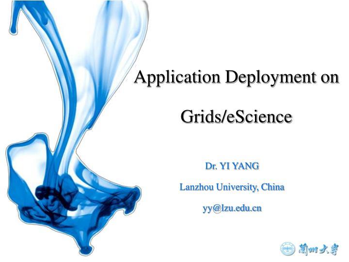 Application Deployment on Grids/eScience