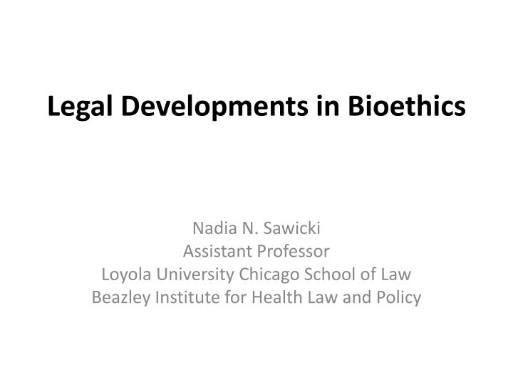 Legal Developments in Bioethics