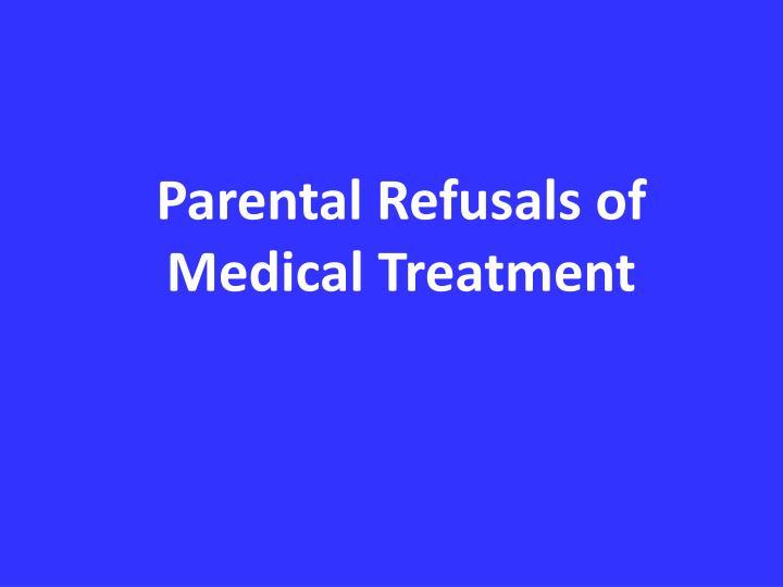 Parental Refusals of Medical Treatment