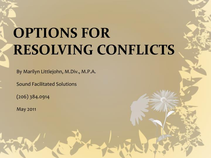 OPTIONS FOR RESOLVING CONFLICTS