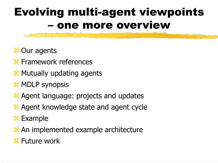 Evolving multi-agent viewpoints – one more overview