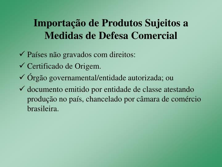 Importação de Produtos Sujeitos a Medidas de Defesa Comercial