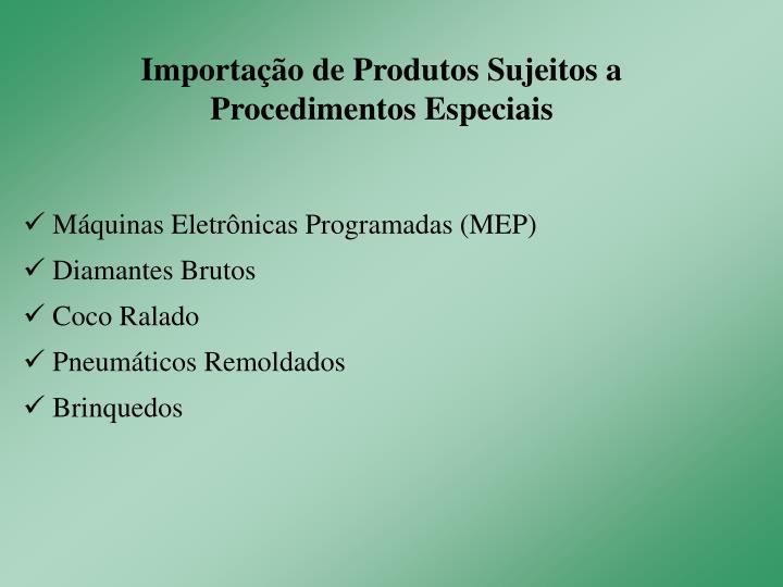 Importação de Produtos Sujeitos a Procedimentos Especiais
