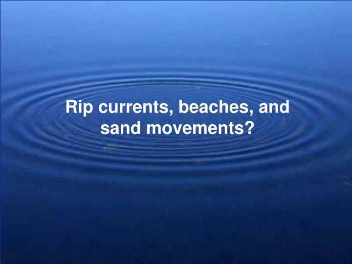Rip currents, beaches, and
