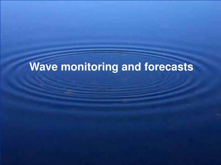 Wave monitoring and forecasts