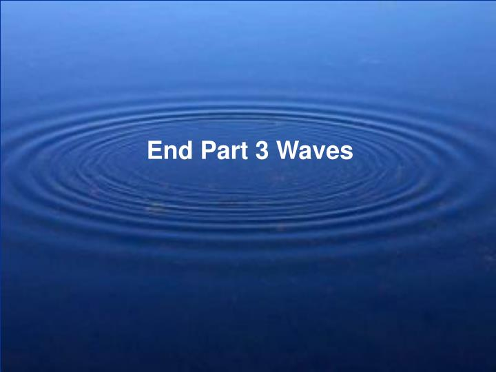 End Part 3 Waves