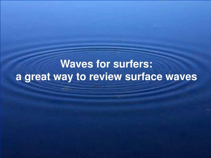 Waves for surfers: