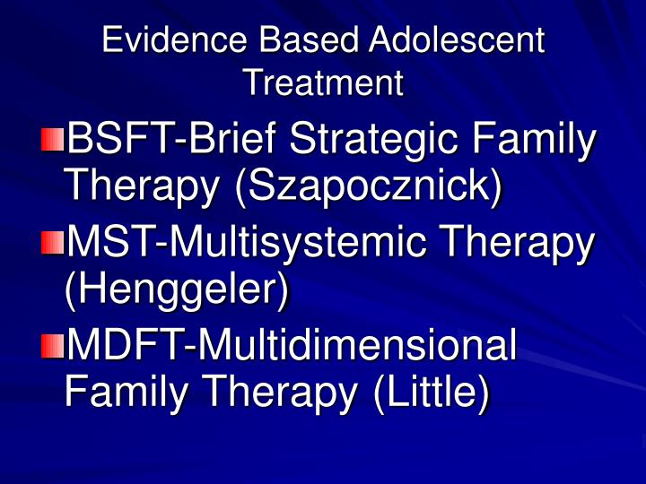 Evidence Based Adolescent Treatment