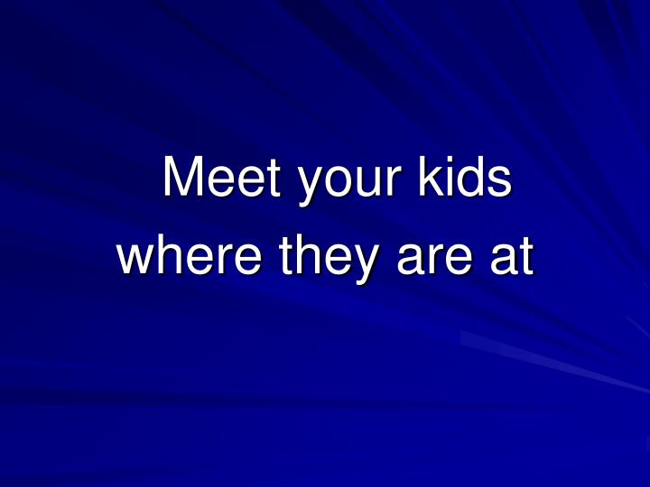 Meet your kids