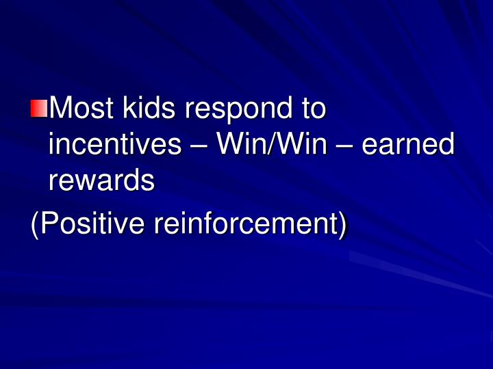 Most kids respond to incentives – Win/Win – earned rewards