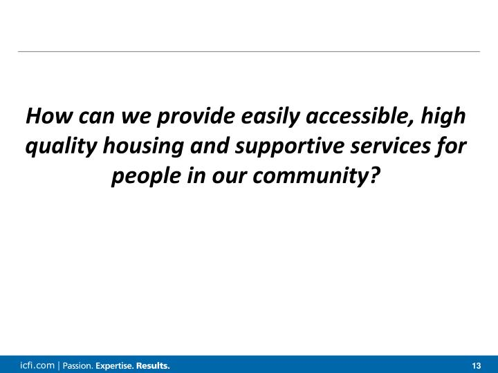 How can we provide easily accessible, high quality housing and supportive services for people in our community?