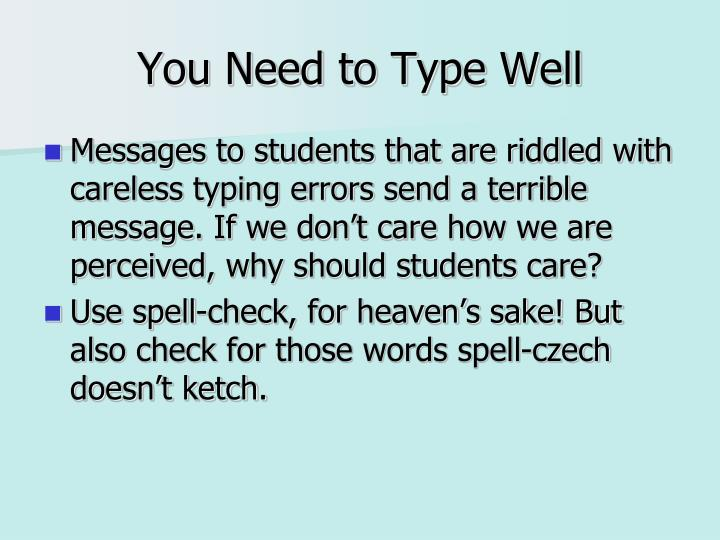 You Need to Type Well