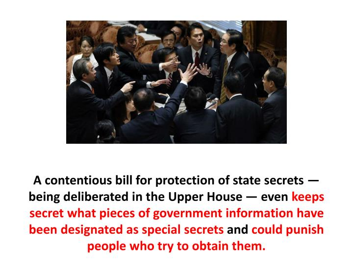 A contentious bill for protection of state secrets — being deliberated in the Upper House — even