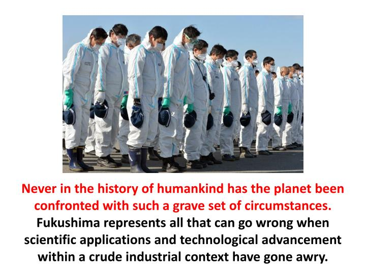 Never in the history of humankind has the planet been confronted with such a grave set of circumstances.