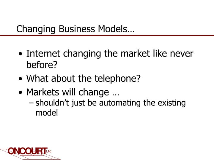 Changing Business Models…