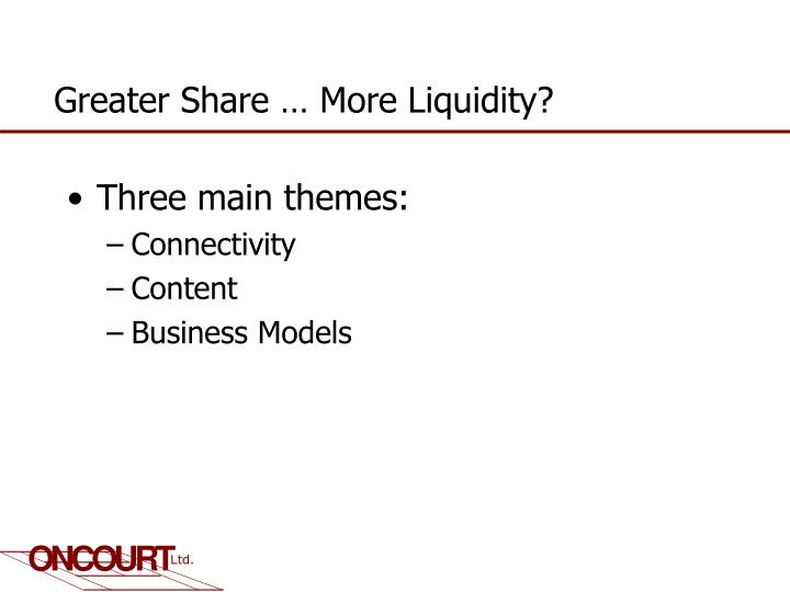 Greater share more liquidity