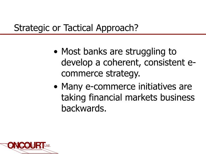 Strategic or Tactical Approach?