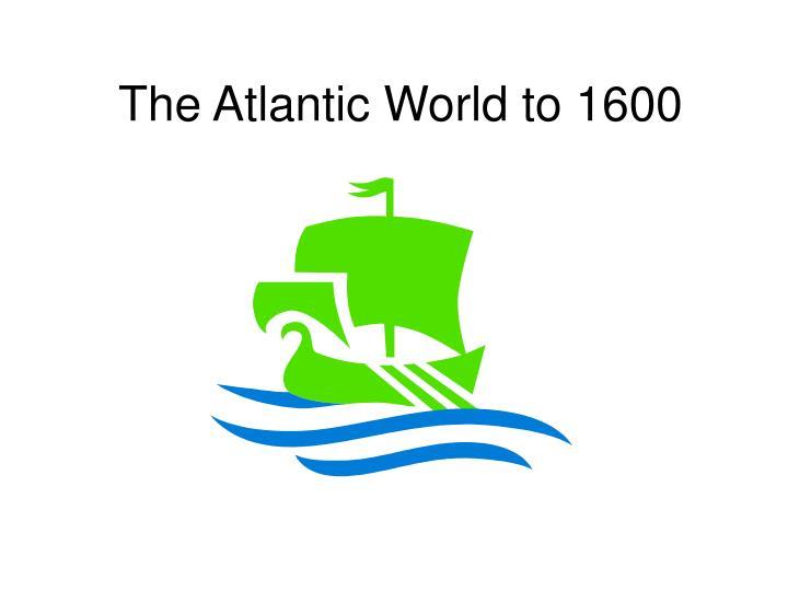 The Atlantic World to 1600