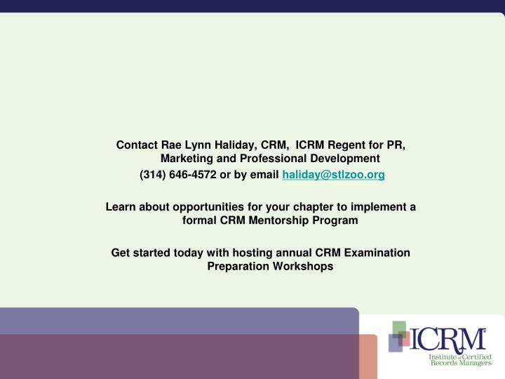 Contact Rae Lynn Haliday, CRM,  ICRM Regent for PR, Marketing and Professional Development