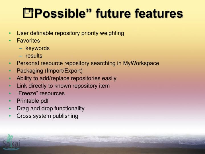 """Possible"" future features"