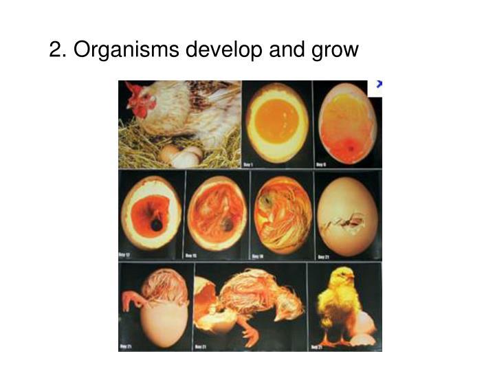 2. Organisms develop and grow