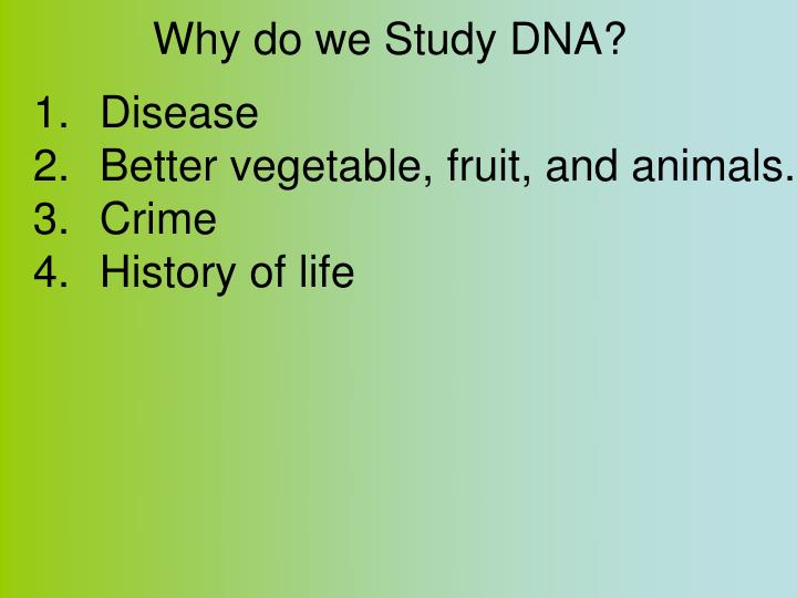 Why do we Study DNA?