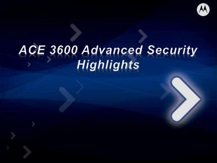 ACE 3600 Advanced Security