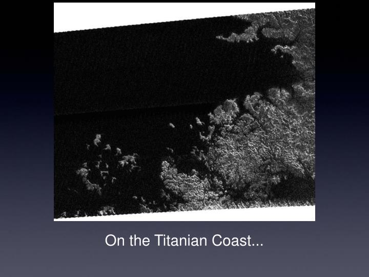 On the Titanian Coast...