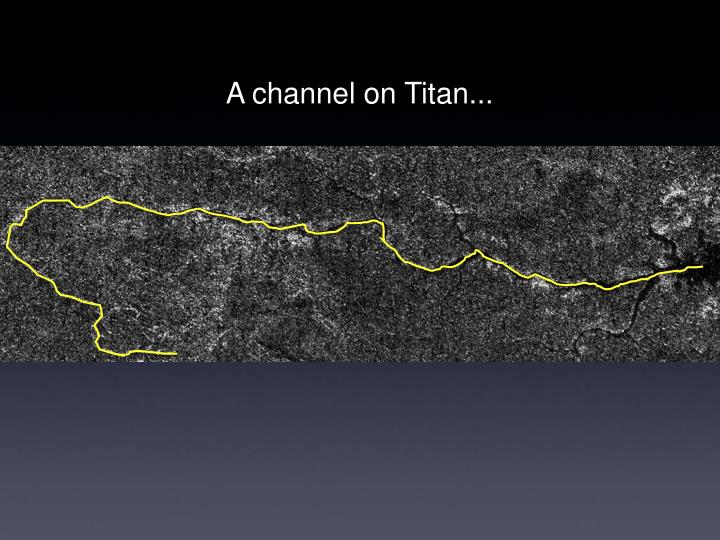 A channel on Titan...