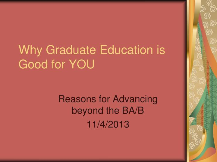 Why Graduate Education is Good for YOU