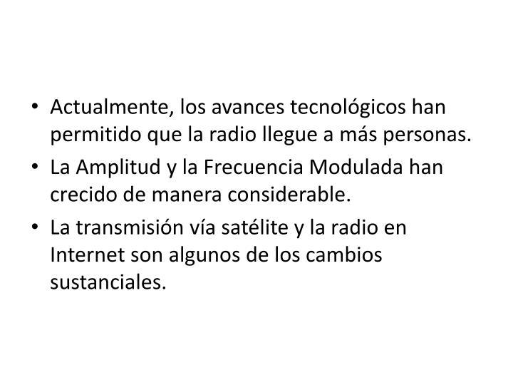 Actualmente, los avances tecnológicos han permitido que la radio llegue a más personas.