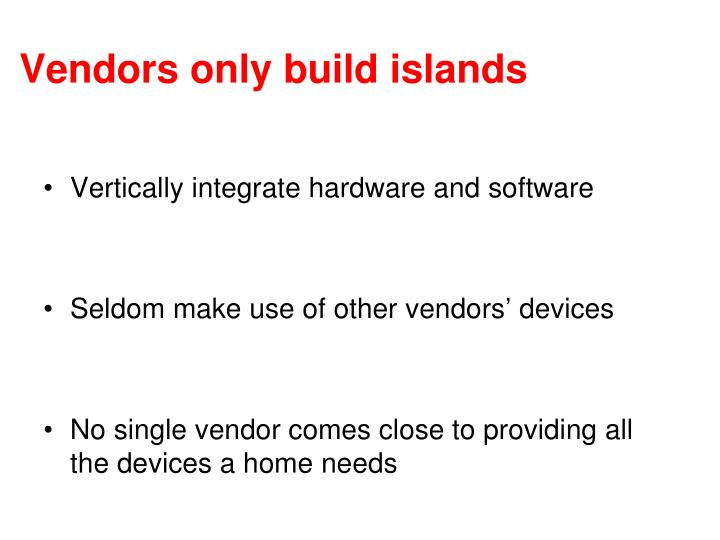 Vendors only build islands