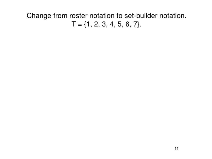 Change from roster notation to set-builder notation.