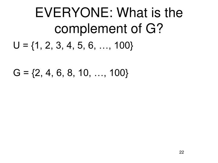 EVERYONE: What is the complement of G?
