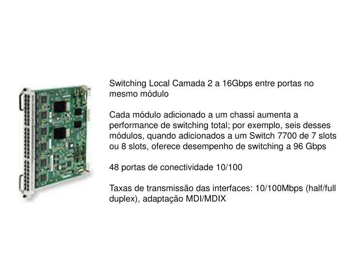 Switching Local Camada 2 a 16Gbps entre portas no mesmo módulo