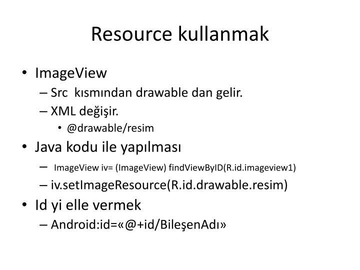 Resource kullanmak