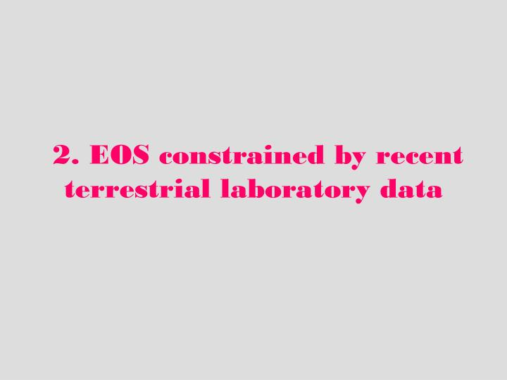 2. EOS constrained by recent terrestrial laboratory data