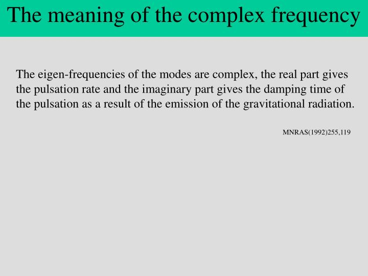 The meaning of the complex frequency
