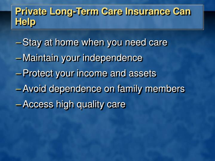 Private Long-Term Care Insurance Can Help