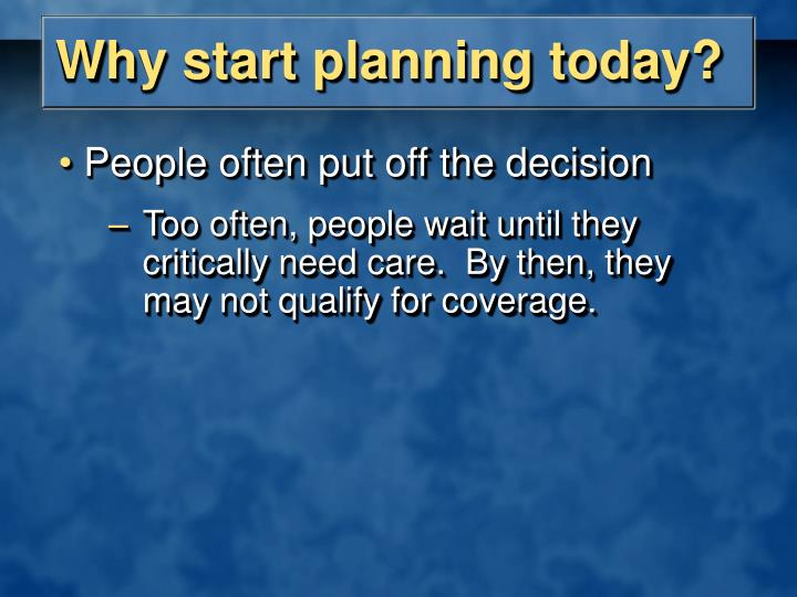 Why start planning today?