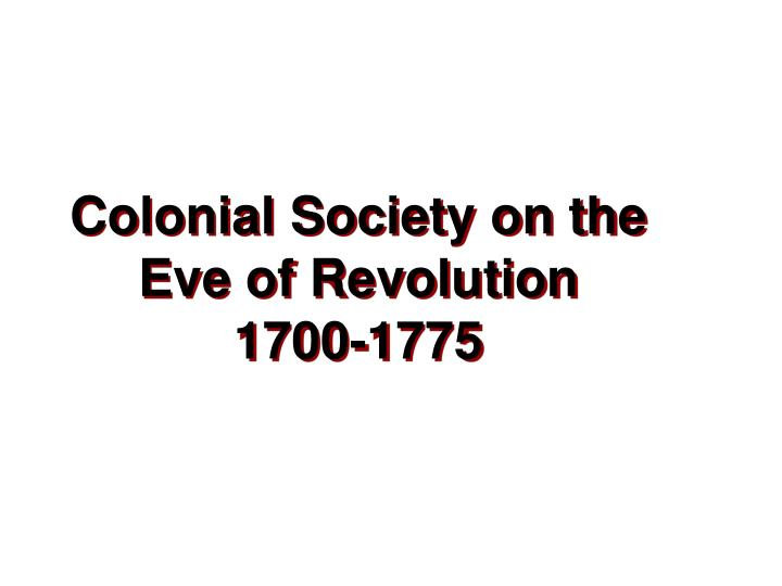 colonial society on the eve of revolution 1700 1775