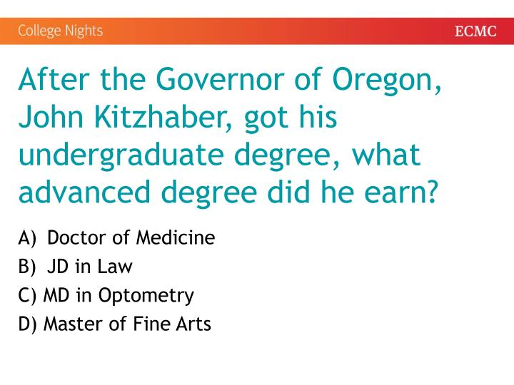 After the Governor of Oregon, John Kitzhaber, got his undergraduate degree, what advanced degree did he earn?