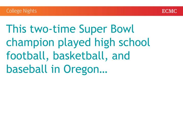 This two-time Super Bowl champion played high school football, basketball, and baseball in Oregon…